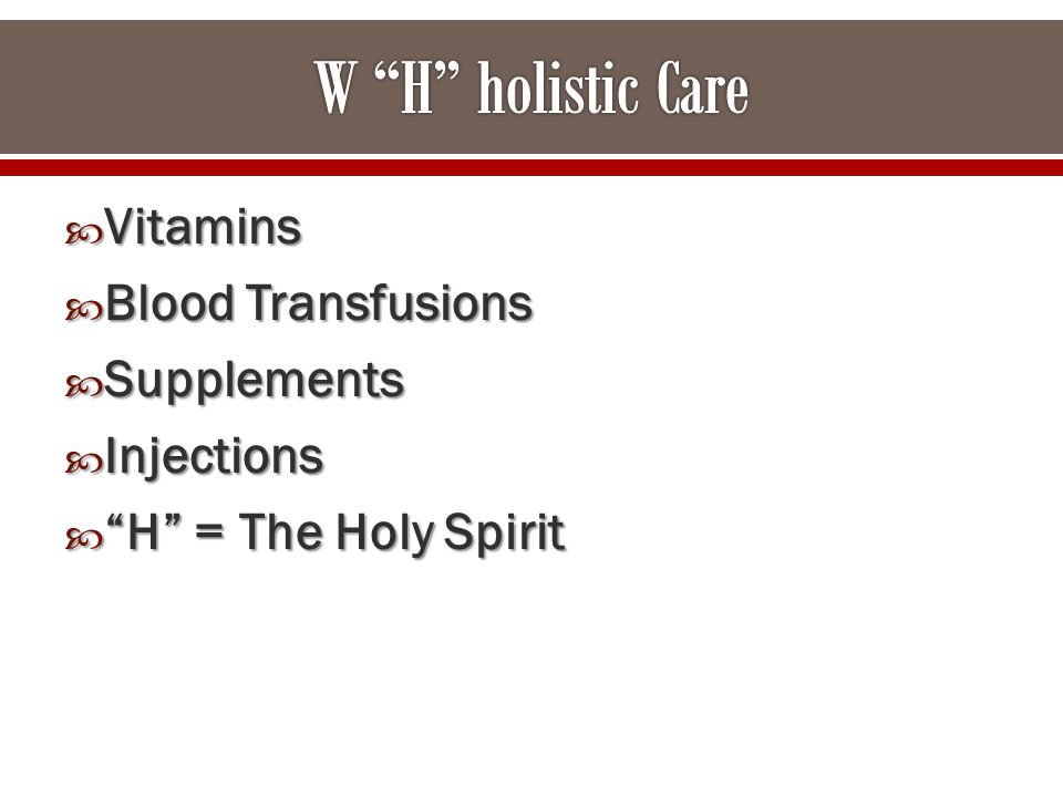  Vitamins  Blood Transfusions  Supplements  Injections  H = The Holy Spirit