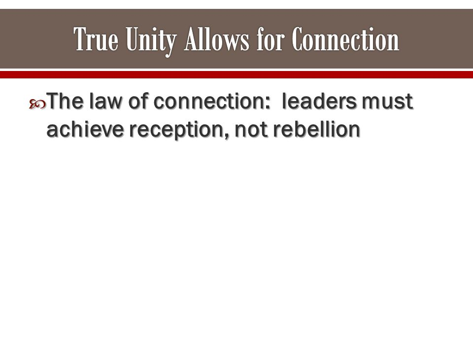  The law of connection: leaders must achieve reception, not rebellion