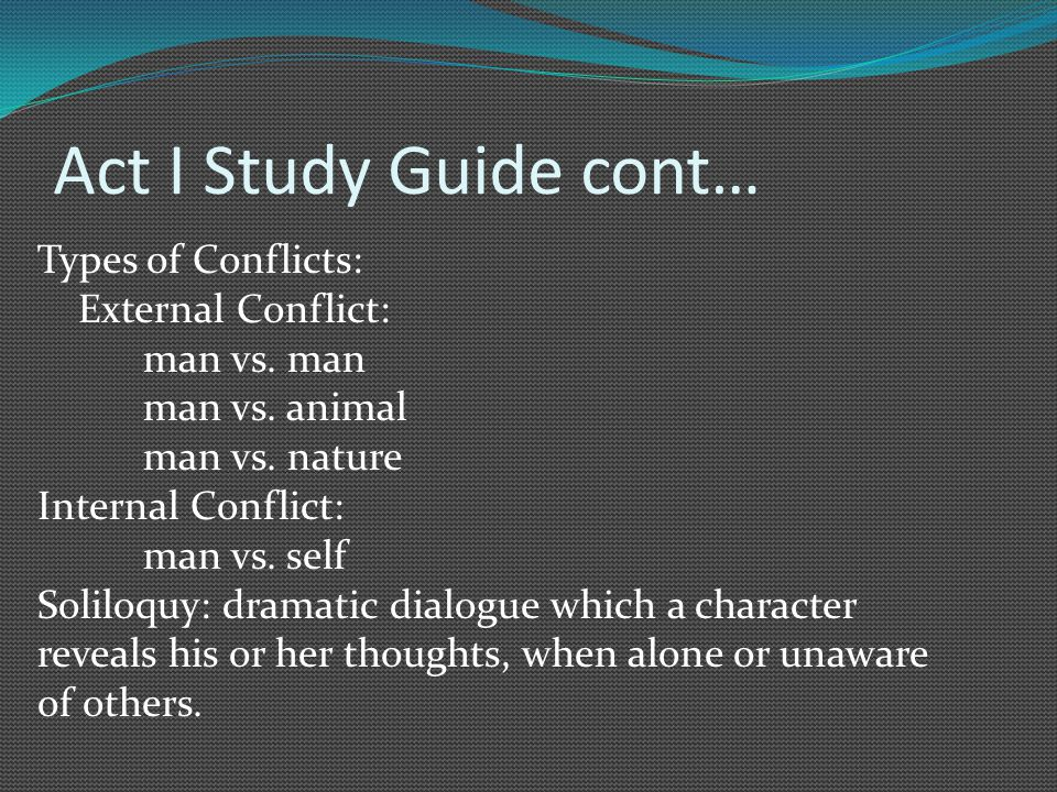 Act I Study Guide cont… Types of Conflicts: External Conflict: man vs.