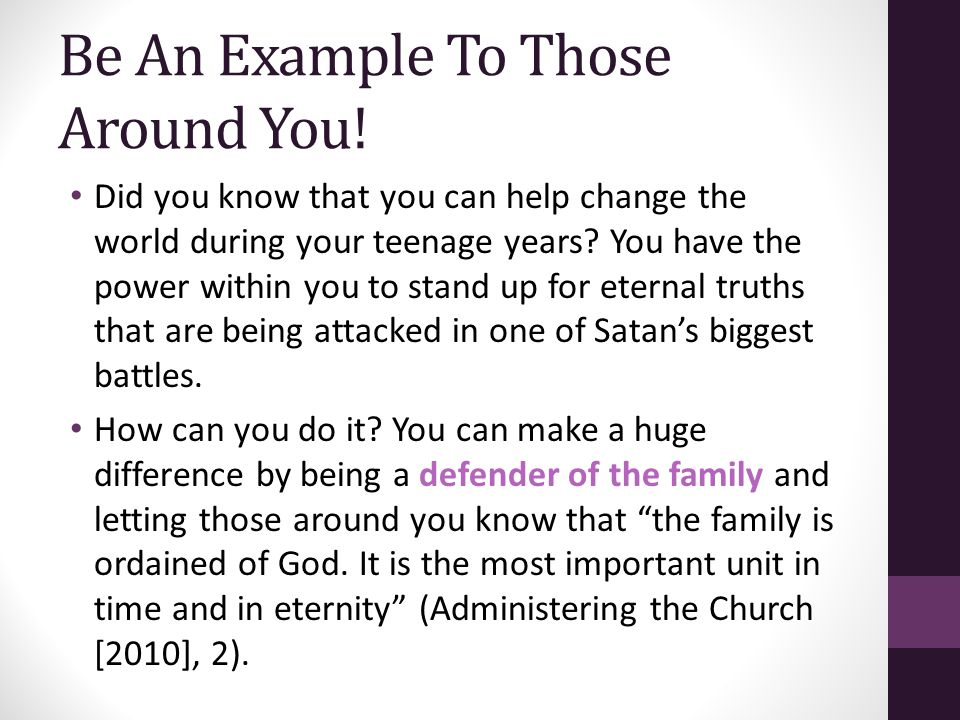 Be An Example To Those Around You! Did you know that you can help change the world during your teenage years? You have the power within you to stand u