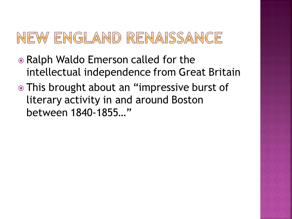  Ralph Waldo Emerson called for the intellectual independence from Great Britain  This brought about an impressive burst of literary activity in and around Boston between …