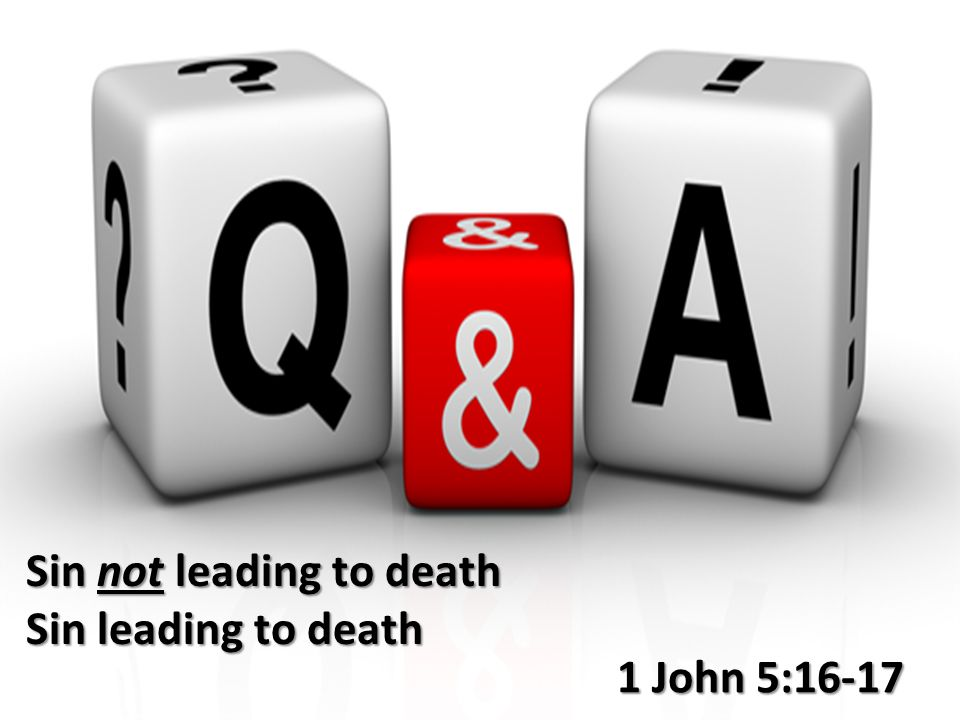 1 John 5:16-17 Sin not leading to death Sin leading to death
