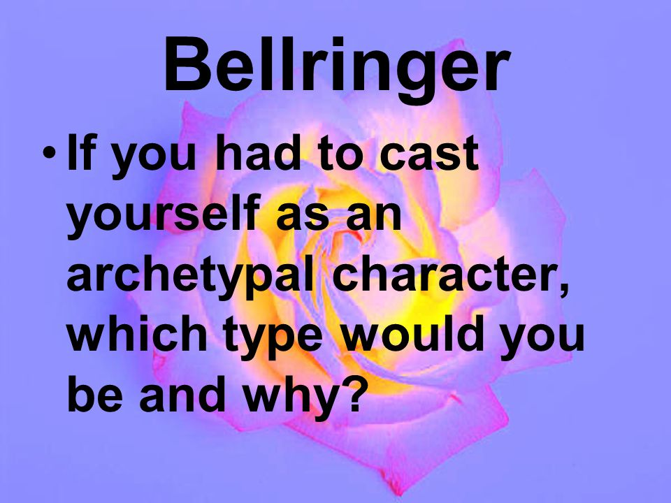 Bellringer If you had to cast yourself as an archetypal character, which type would you be and why
