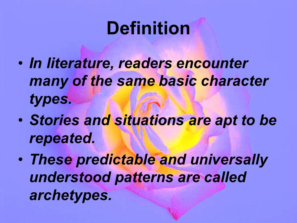Definition In literature, readers encounter many of the same basic character types.