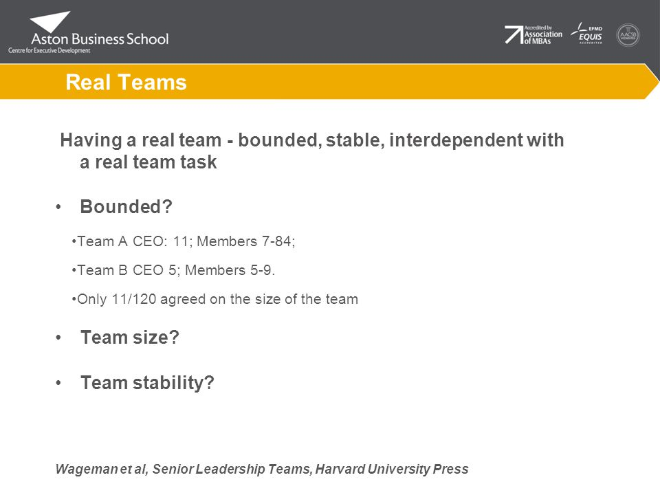 Real Teams Having a real team - bounded, stable, interdependent with a real team task Bounded.