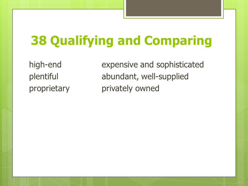 38 Qualifying and Comparing high-endexpensive and sophisticated plentifulabundant, well-supplied proprietaryprivately owned