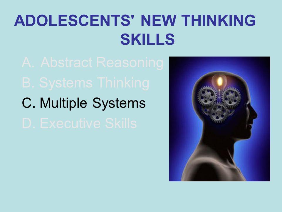 ADOLESCENTS NEW THINKING SKILLS A.Abstract Reasoning B.