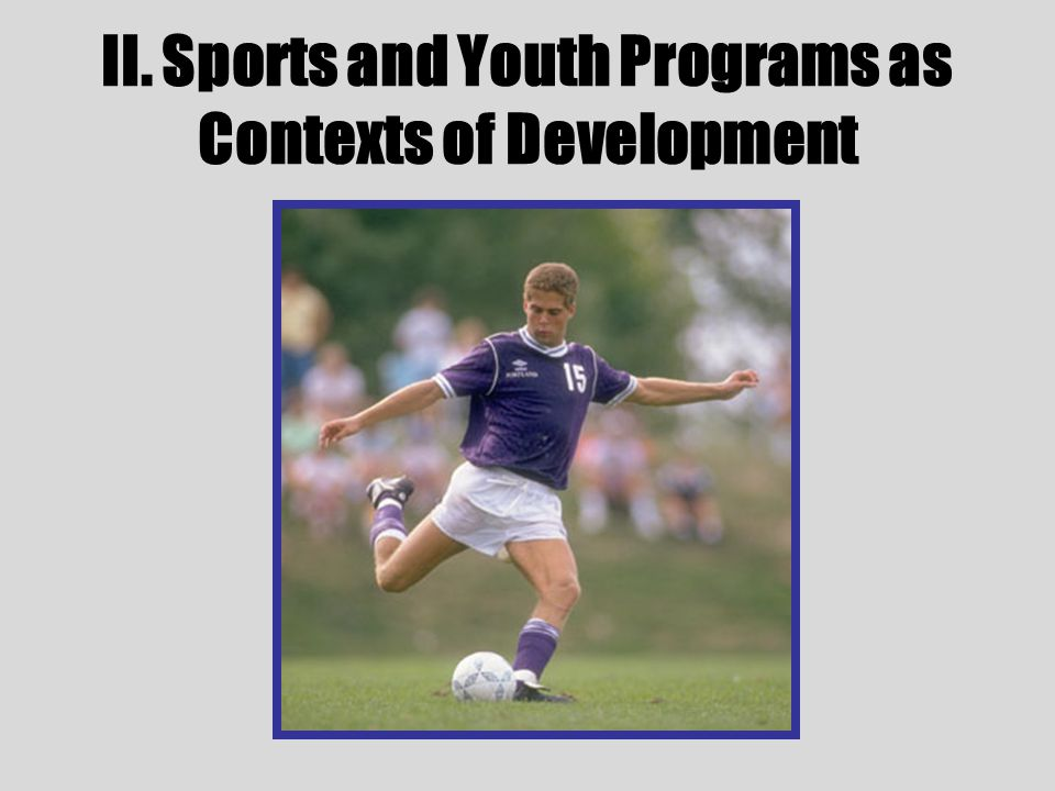 II. Sports and Youth Programs as Contexts of Development