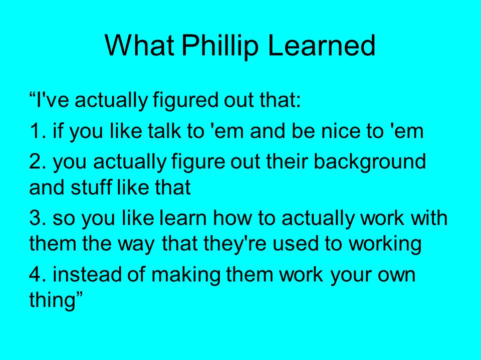 What Phillip Learned I ve actually figured out that: 1.