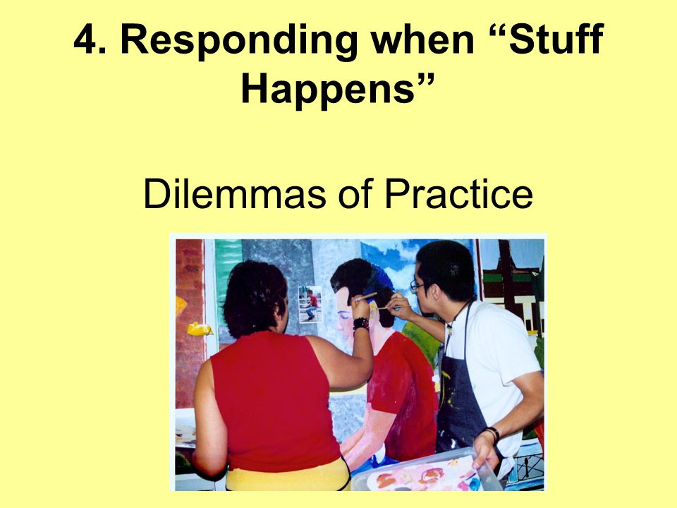 4. Responding when Stuff Happens Dilemmas of Practice
