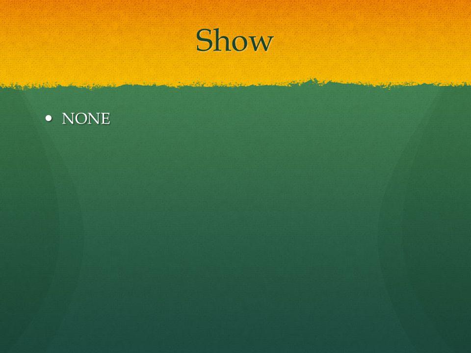Show NONE NONE