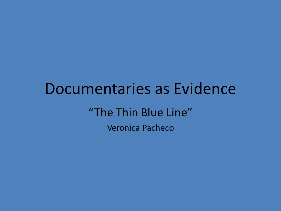 "Documentaries as Evidence ""The Thin Blue Line"" Veronica Pacheco"