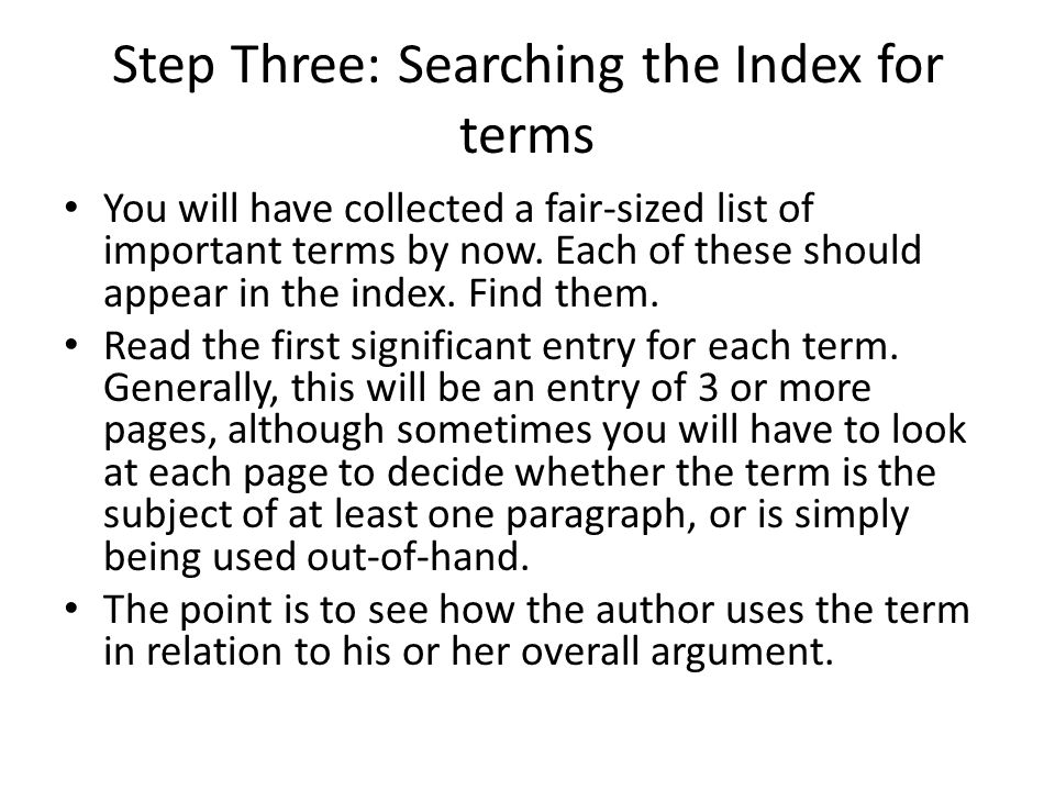 Step Three: Searching the Index for terms You will have collected a fair-sized list of important terms by now.