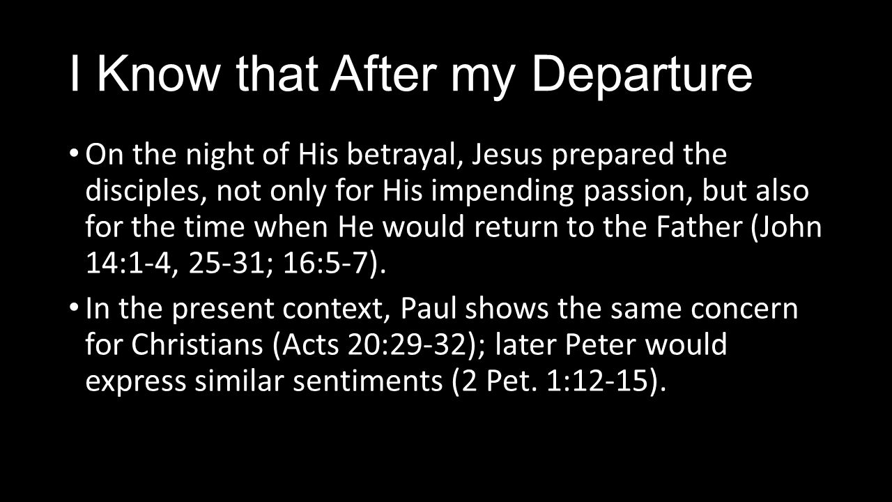 I Know that After my Departure On the night of His betrayal, Jesus prepared the disciples, not only for His impending passion, but also for the time when He would return to the Father (John 14:1-4, 25-31; 16:5-7).