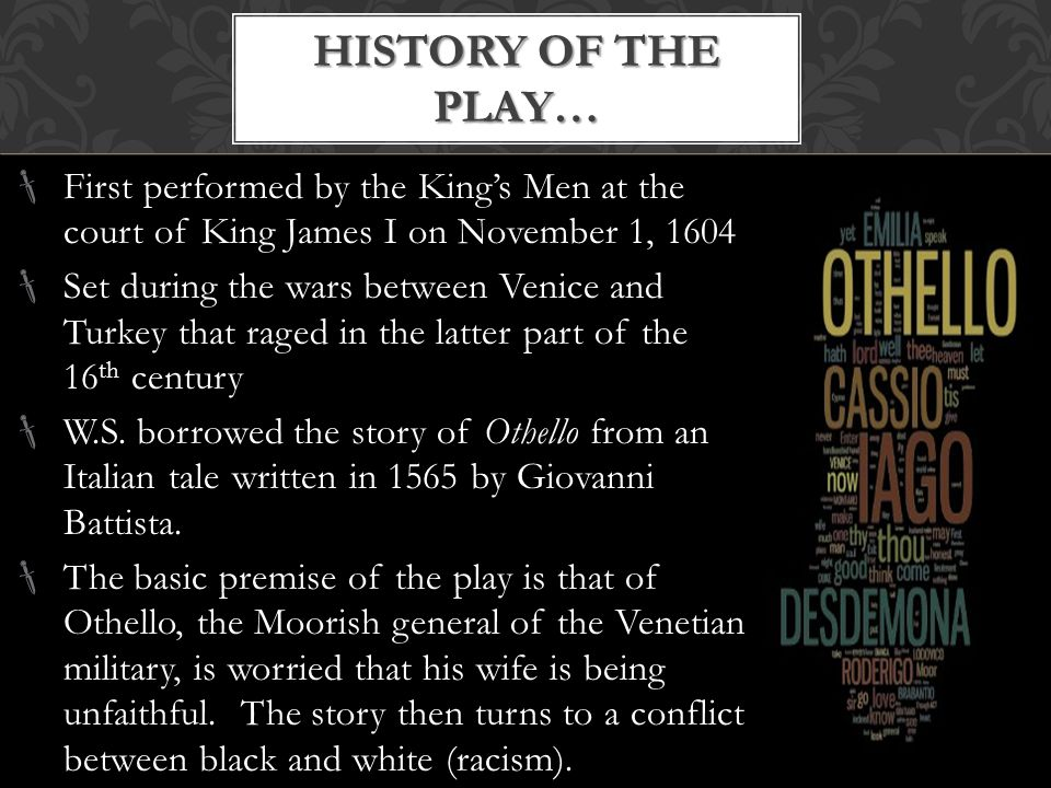  The wars between the Turks and Venice in the 16 th Century  The play starts in Venice and moves to Cyprus when the Turks invade.