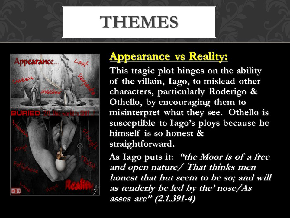 Themes Jealousy: Iago refers to jealousy as the green-eyed monster .