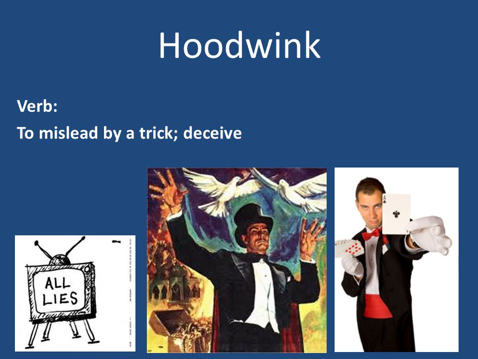 Hoodwink Verb: To mislead by a trick; deceive