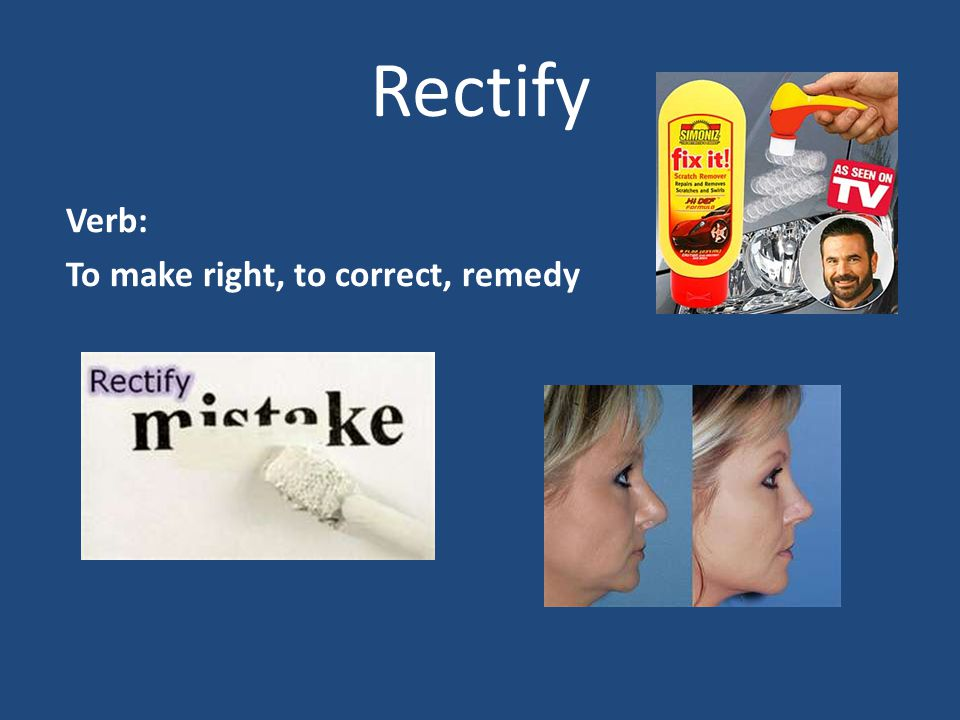Rectify Verb: To make right, to correct, remedy