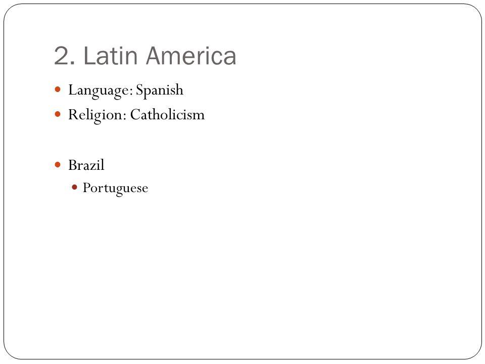 2. Latin America Language: Spanish Religion: Catholicism Brazil Portuguese