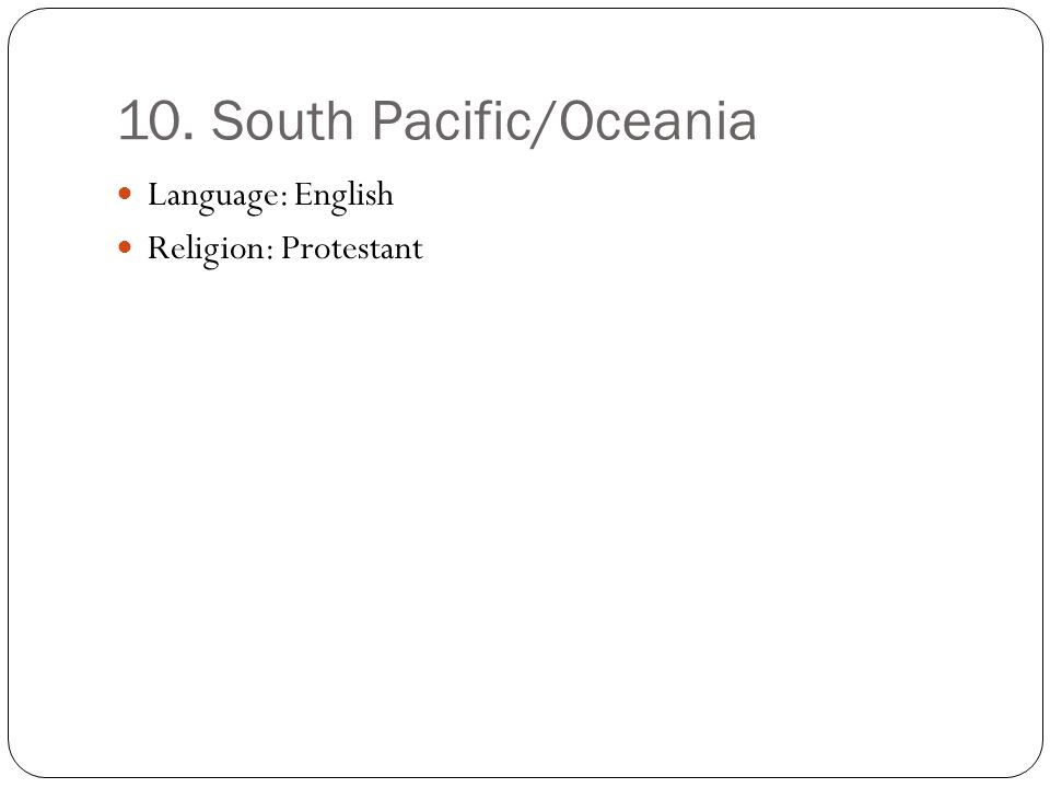 10. South Pacific/Oceania Language: English Religion: Protestant