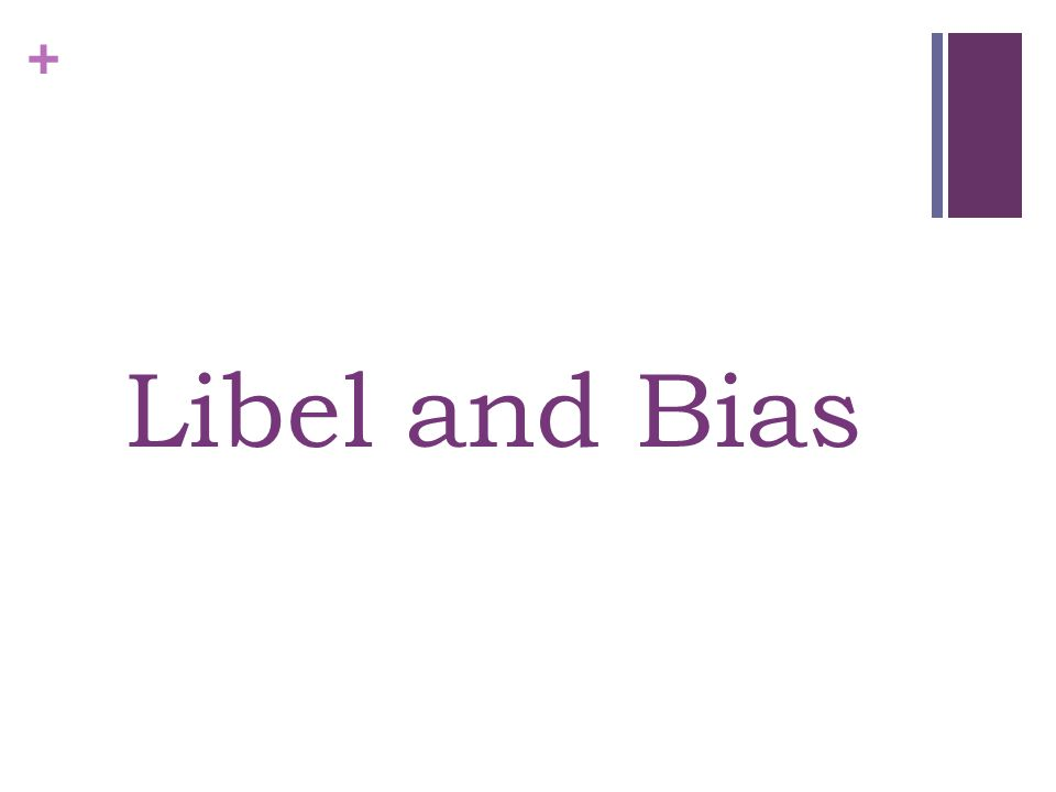 + Libel and Bias