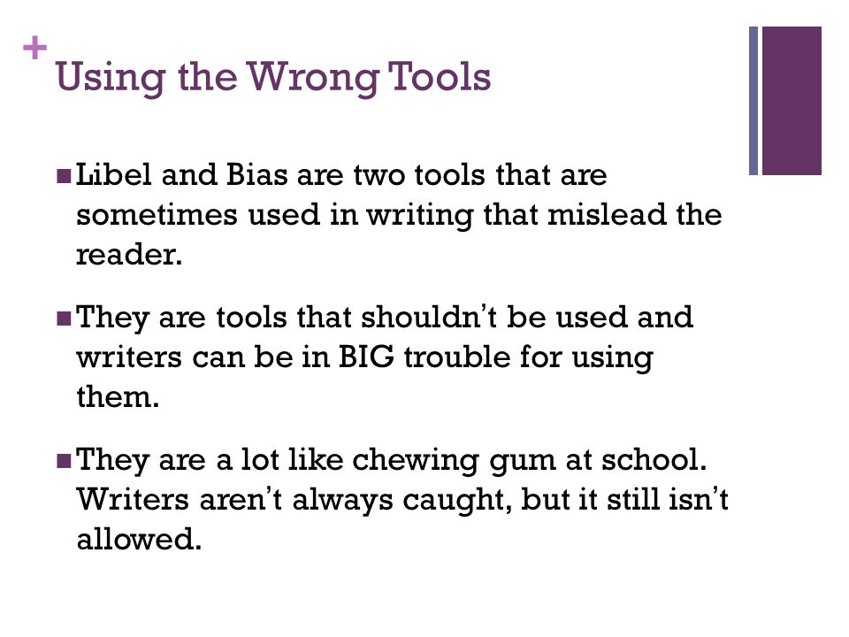 + Using the Wrong Tools Libel and Bias are two tools that are sometimes used in writing that mislead the reader.