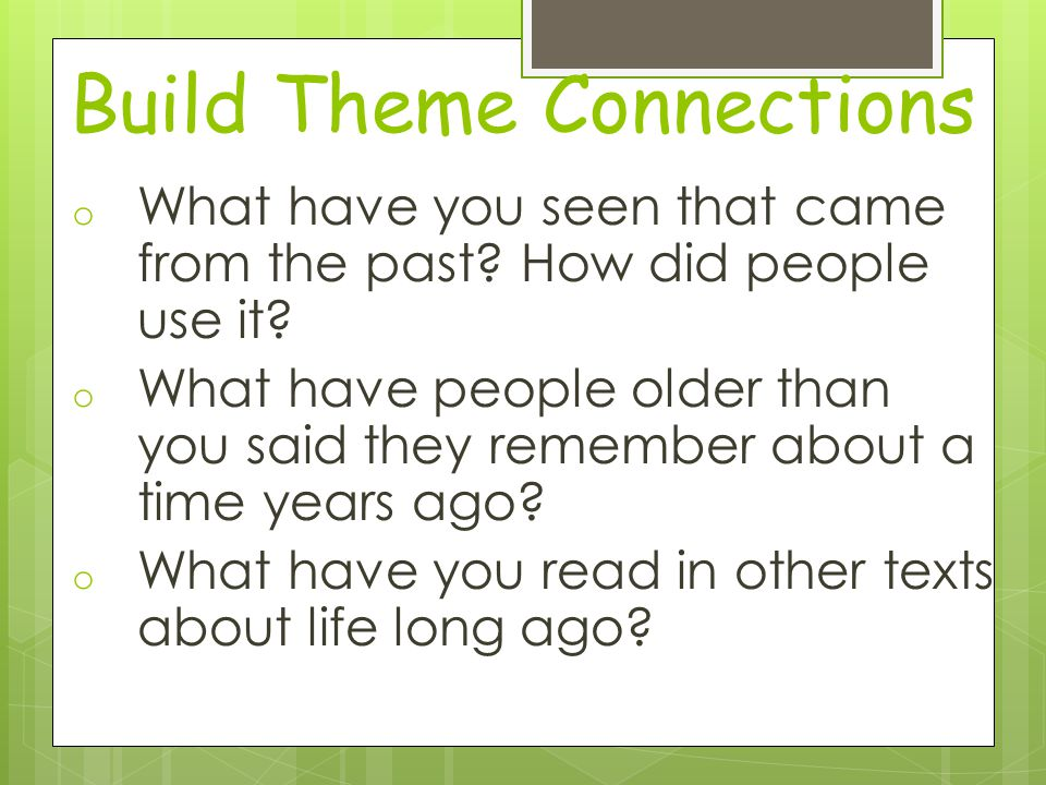 Build Theme Connections o What have you seen that came from the past.