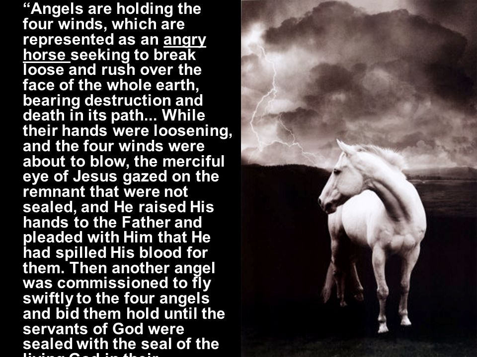 """""""Angels are holding the four winds, which are represented as an angry horse seeking to break loose and rush over the face of the whole earth, bearing"""