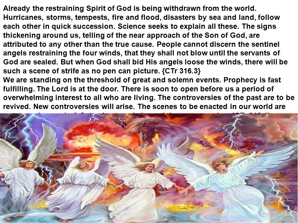 Already the restraining Spirit of God is being withdrawn from the world.