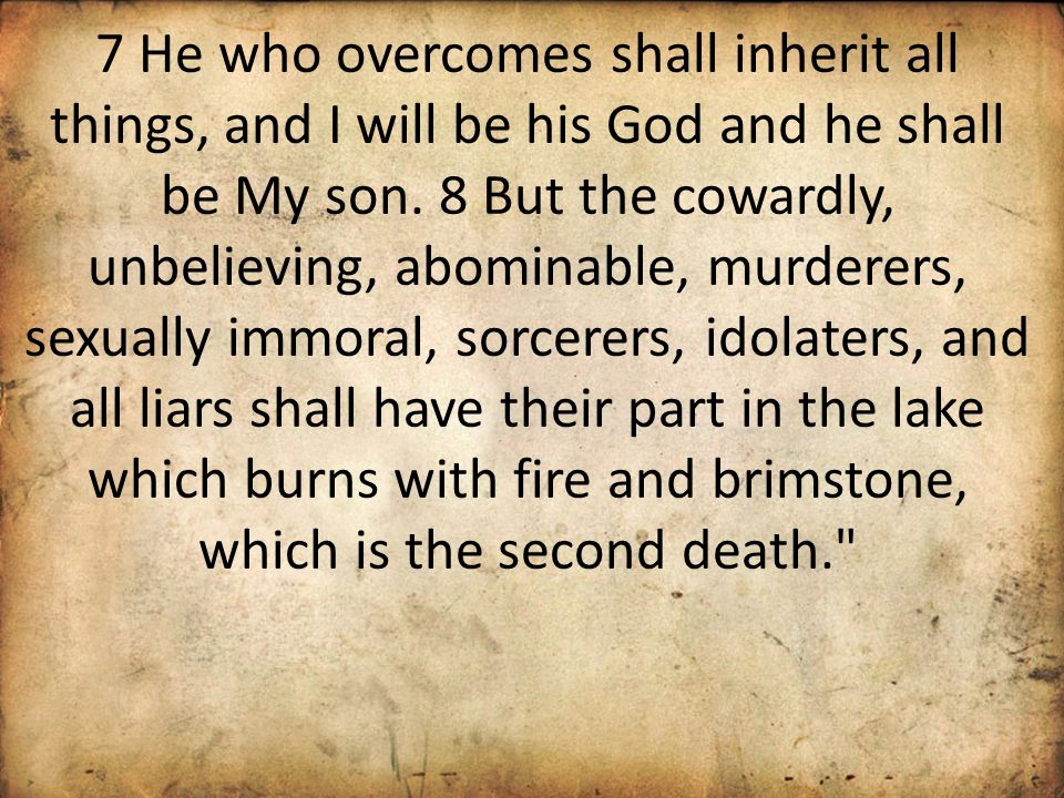 7 He who overcomes shall inherit all things, and I will be his God and he shall be My son.