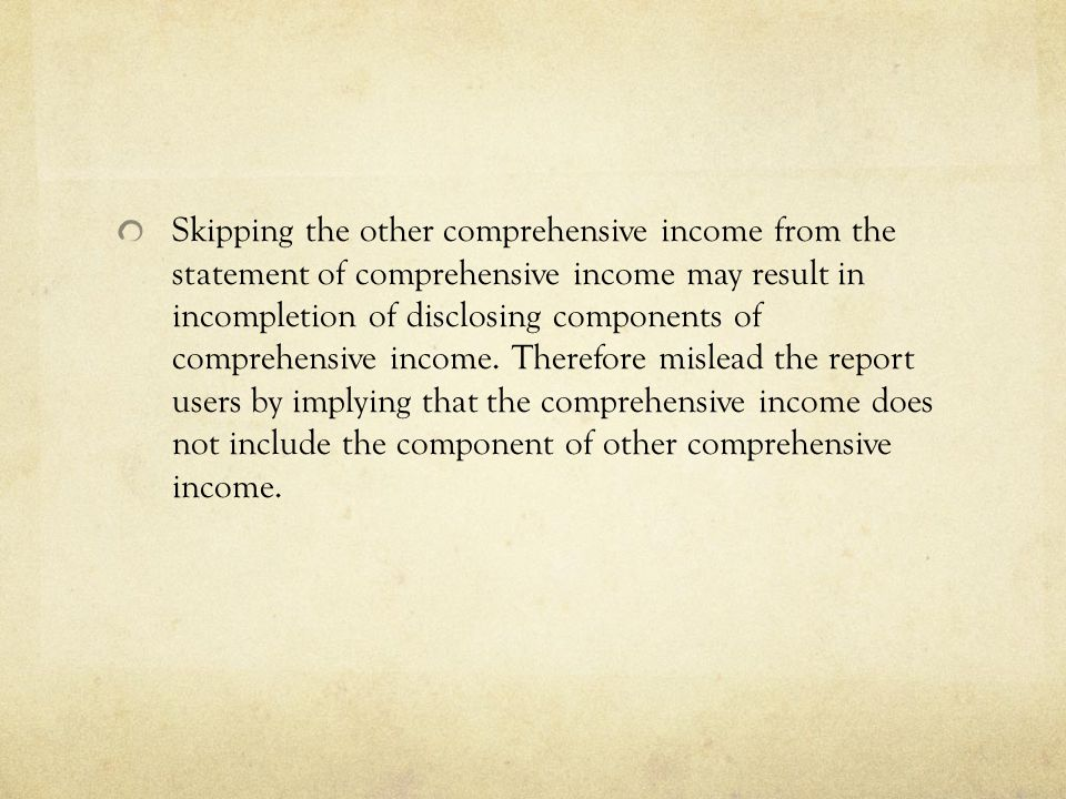 Skipping the other comprehensive income from the statement of comprehensive income may result in incompletion of disclosing components of comprehensiv
