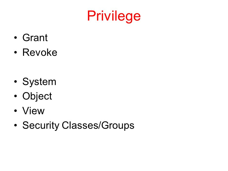 Privilege Grant Revoke System Object View Security Classes/Groups