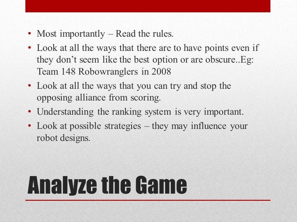 Analyze the Game Most importantly – Read the rules.