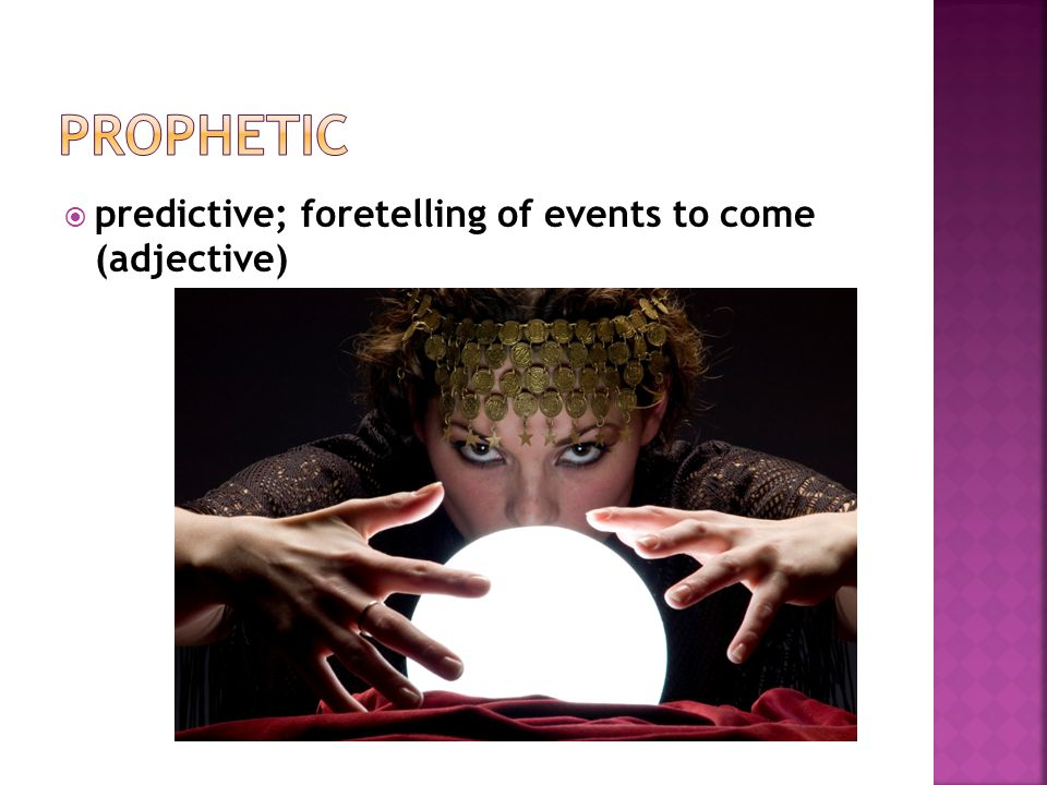  predictive; foretelling of events to come (adjective)