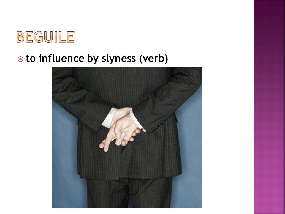  to influence by slyness (verb)