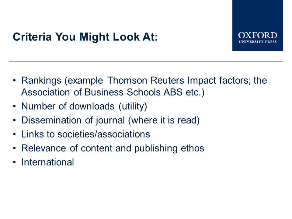 Criteria You Might Look At: Rankings (example Thomson Reuters Impact factors; the Association of Business Schools ABS etc.) Number of downloads (utili