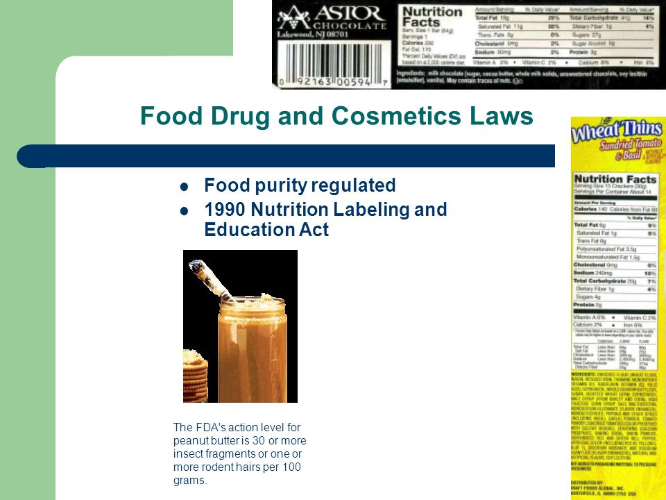 Food Drug and Cosmetics Laws Food purity regulated 1990 Nutrition Labeling and Education Act The FDA s action level for peanut butter is 30 or more insect fragments or one or more rodent hairs per 100 grams.