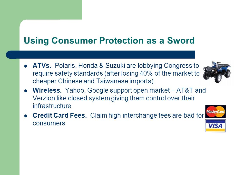Using Consumer Protection as a Sword ATVs. Polaris, Honda & Suzuki are lobbying Congress to require safety standards (after losing 40% of the market t