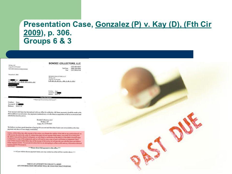 Presentation Case, Gonzalez (P) v. Kay (D), (Fth Cir 2009), p. 306. Groups 6 & 3