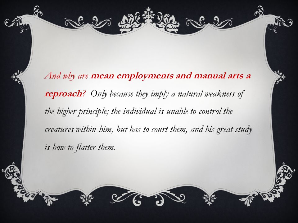 And why are mean employments and manual arts a reproach.