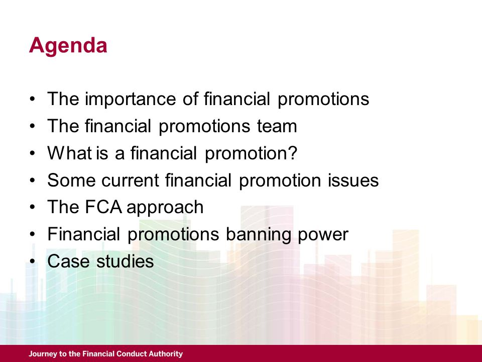 Agenda The importance of financial promotions The financial promotions team What is a financial promotion? Some current financial promotion issues The