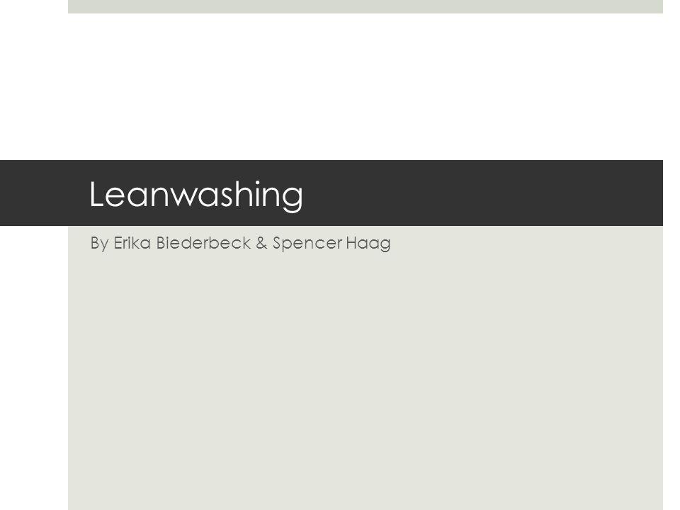 Leanwashing By Erika Biederbeck & Spencer Haag