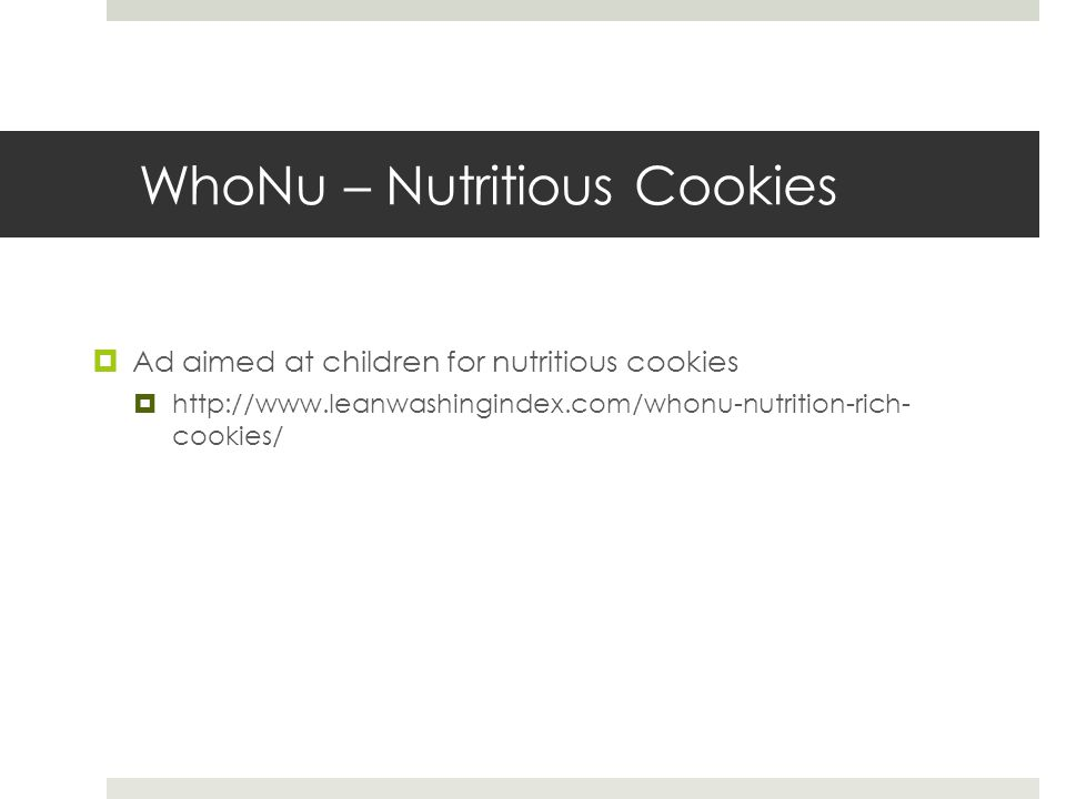 WhoNu – Nutritious Cookies  Ad aimed at children for nutritious cookies  http://www.leanwashingindex.com/whonu-nutrition-rich- cookies/
