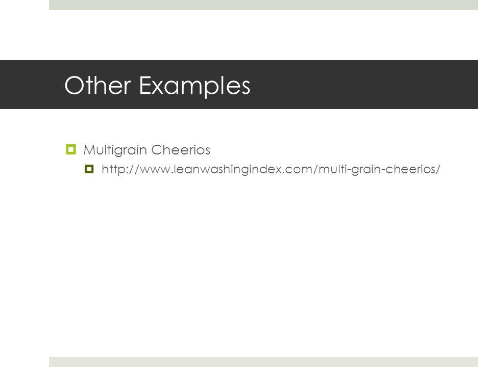 Other Examples  Multigrain Cheerios  http://www.leanwashingindex.com/multi-grain-cheerios/