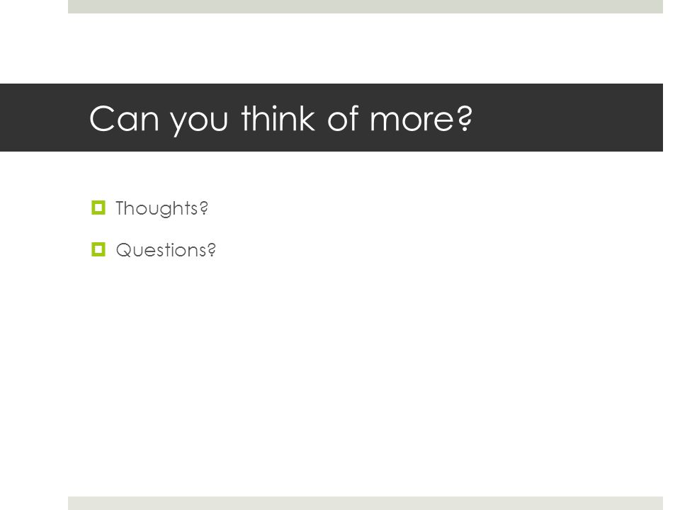 Can you think of more  Thoughts  Questions