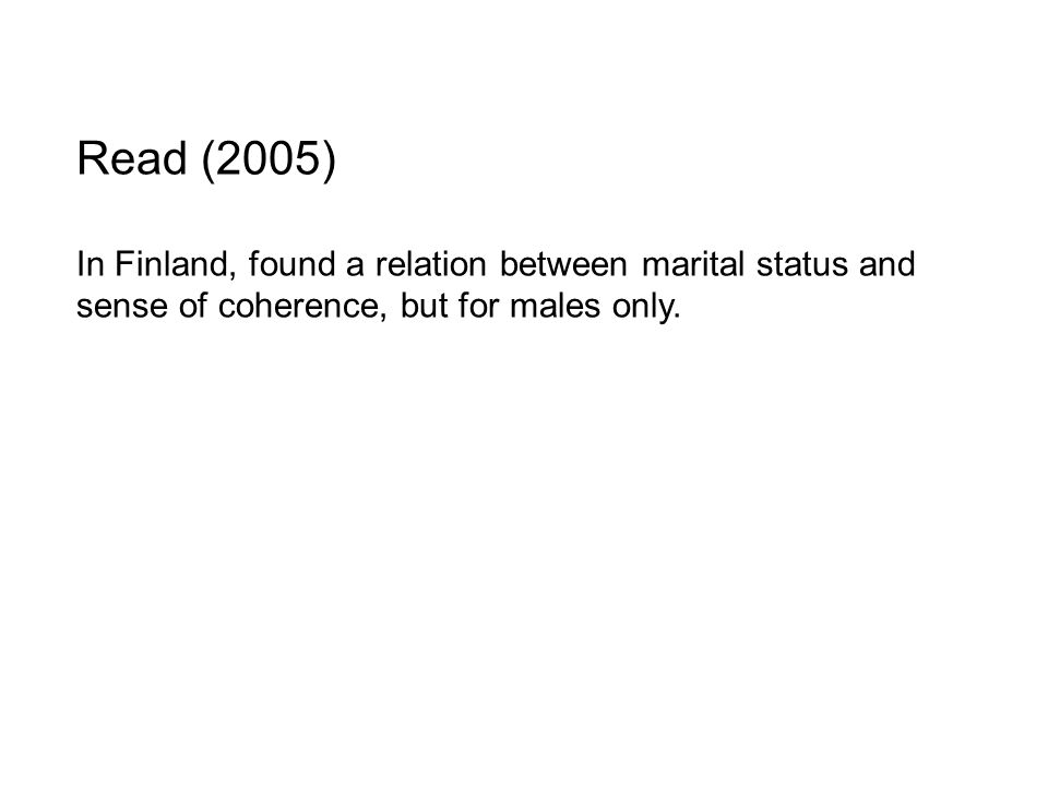 Read (2005) In Finland, found a relation between marital status and sense of coherence, but for males only.