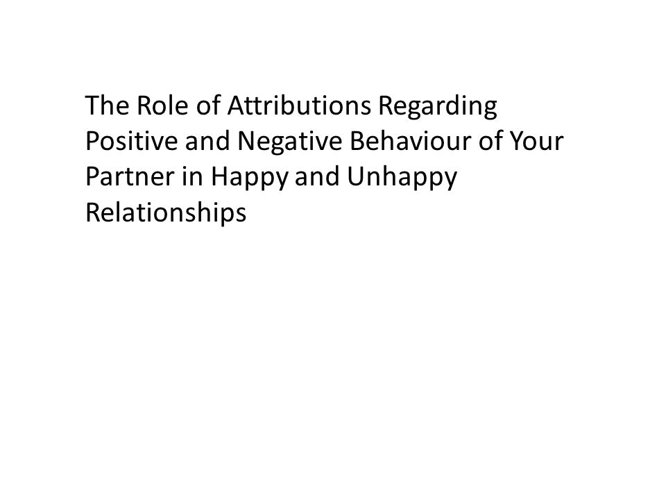 The Role of Attributions Regarding Positive and Negative Behaviour of Your Partner in Happy and Unhappy Relationships