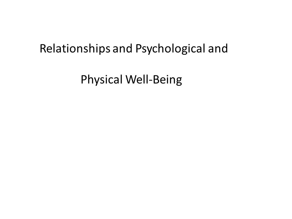 Relationships and Psychological and Physical Well-Being