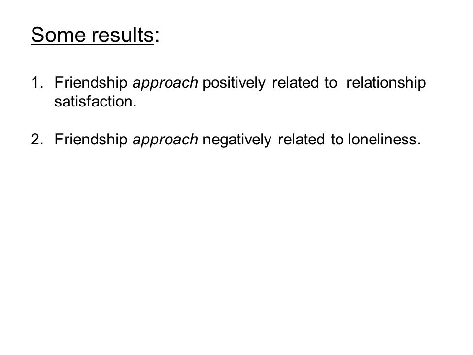 Some results: 1.Friendship approach positively related to relationship satisfaction.