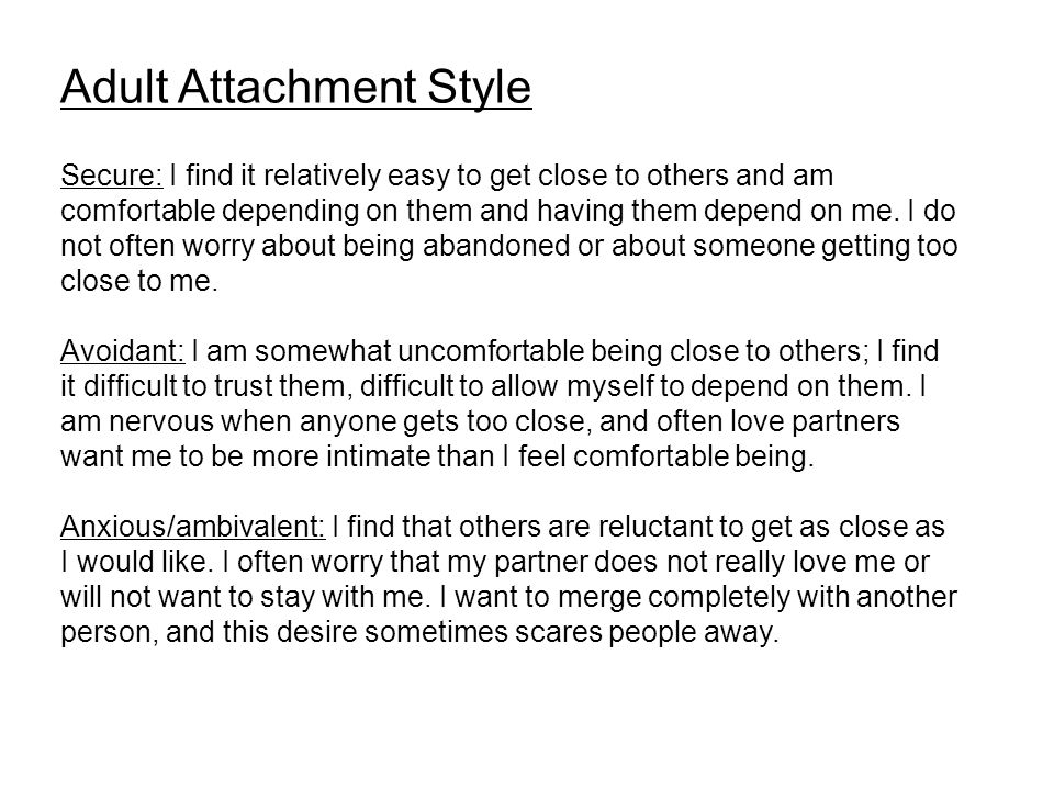Adult Attachment Style Secure: I find it relatively easy to get close to others and am comfortable depending on them and having them depend on me.